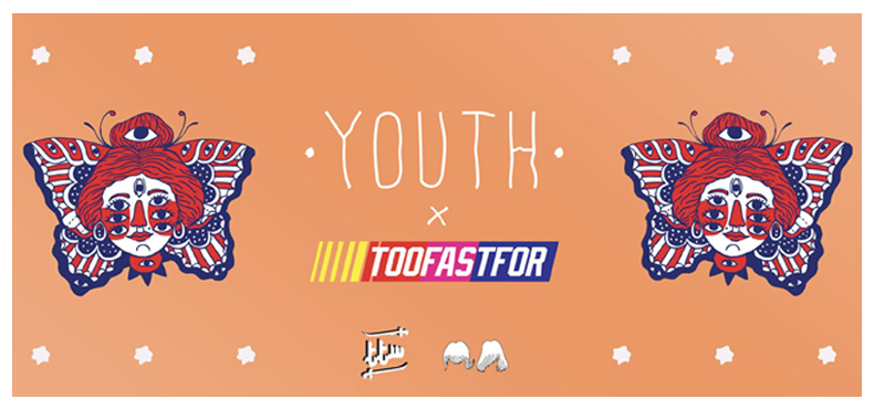 Youth x TooFastFor – 6.09.2017